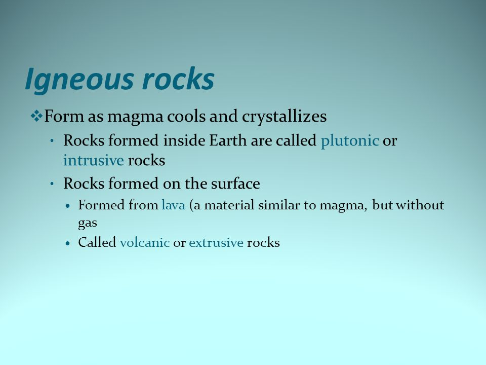 Igneous rocks Form as magma cools and crystallizes