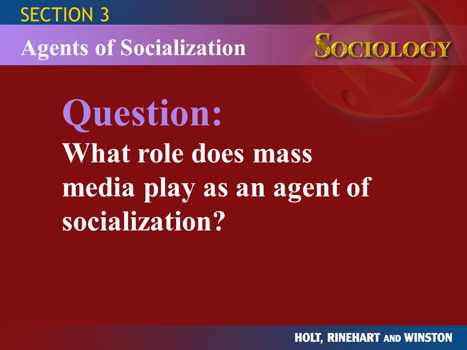 Question: What role does mass media play as an agent of socialization