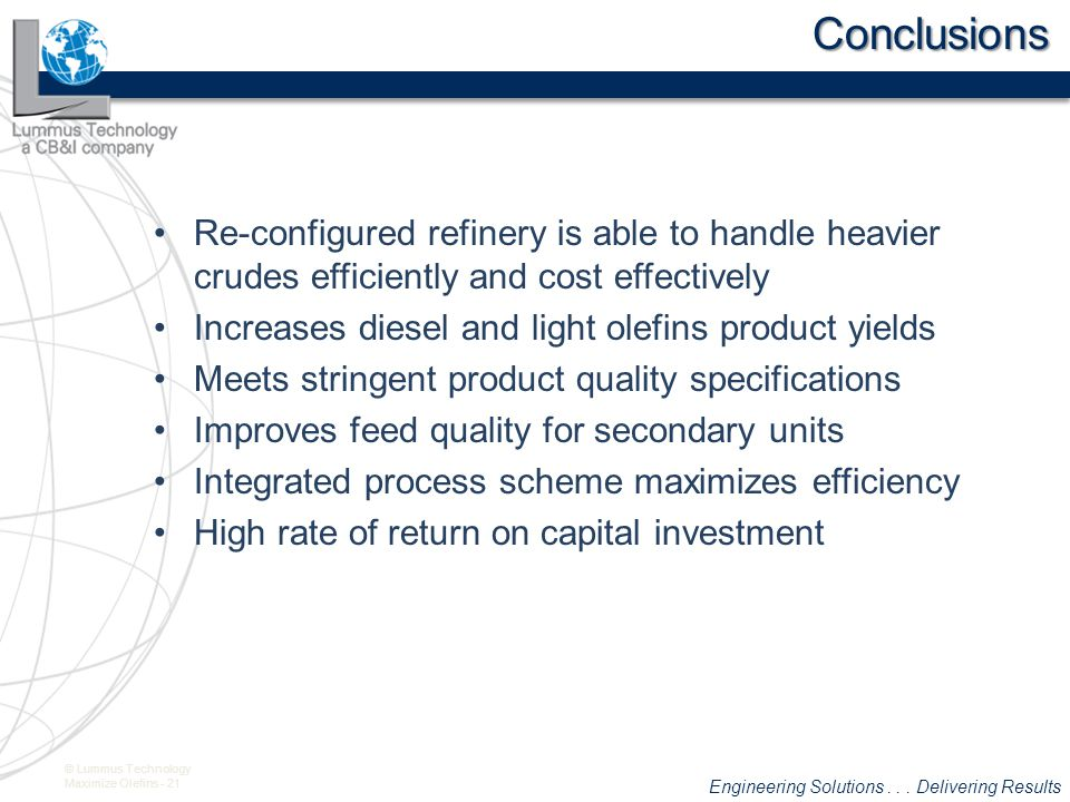 Conclusions Re-configured refinery is able to handle heavier crudes efficiently and cost effectively.