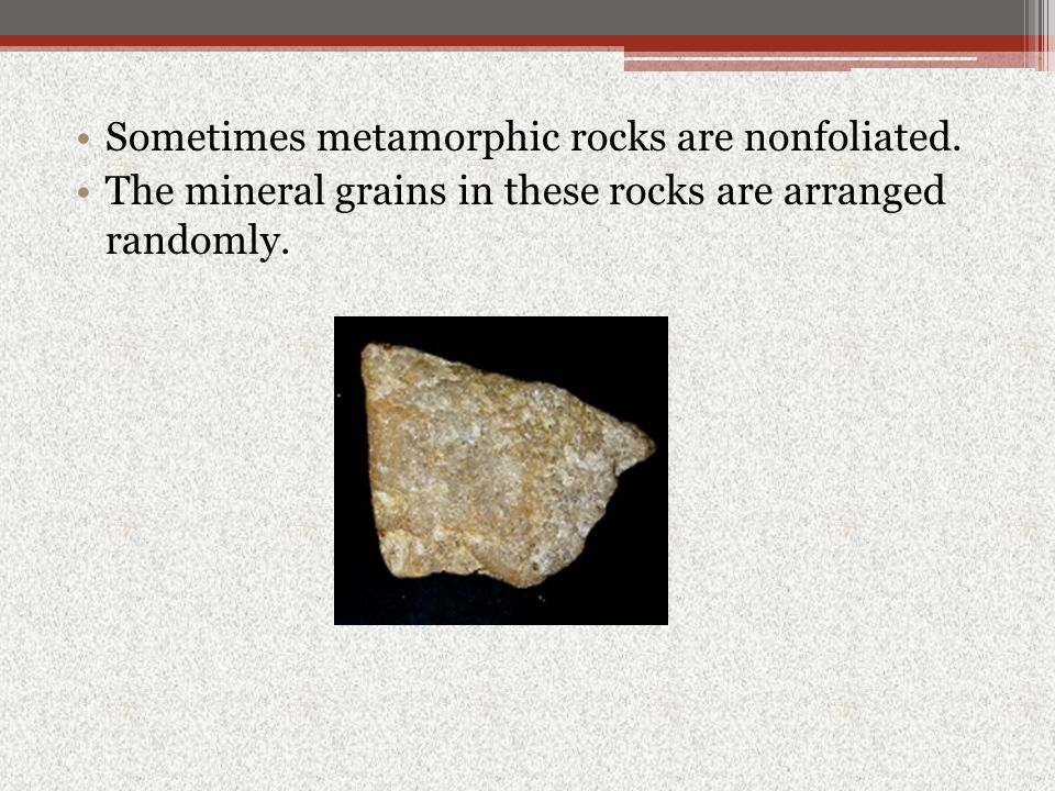 Sometimes metamorphic rocks are nonfoliated.