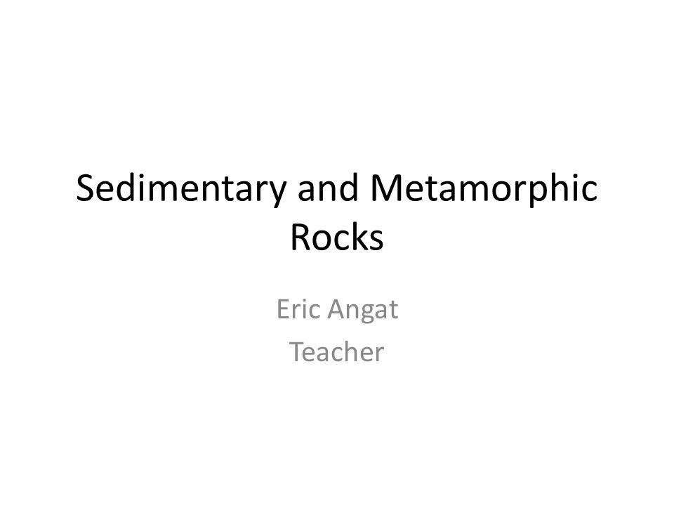 Sedimentary and Metamorphic Rocks