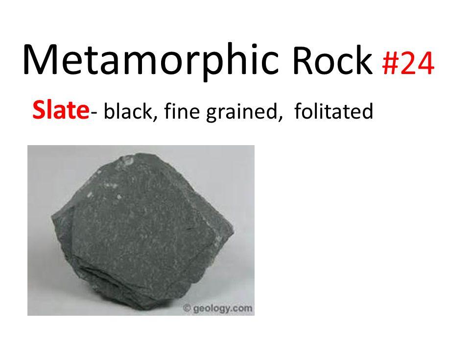 Metamorphic Rock #24 Slate- black, fine grained, folitated