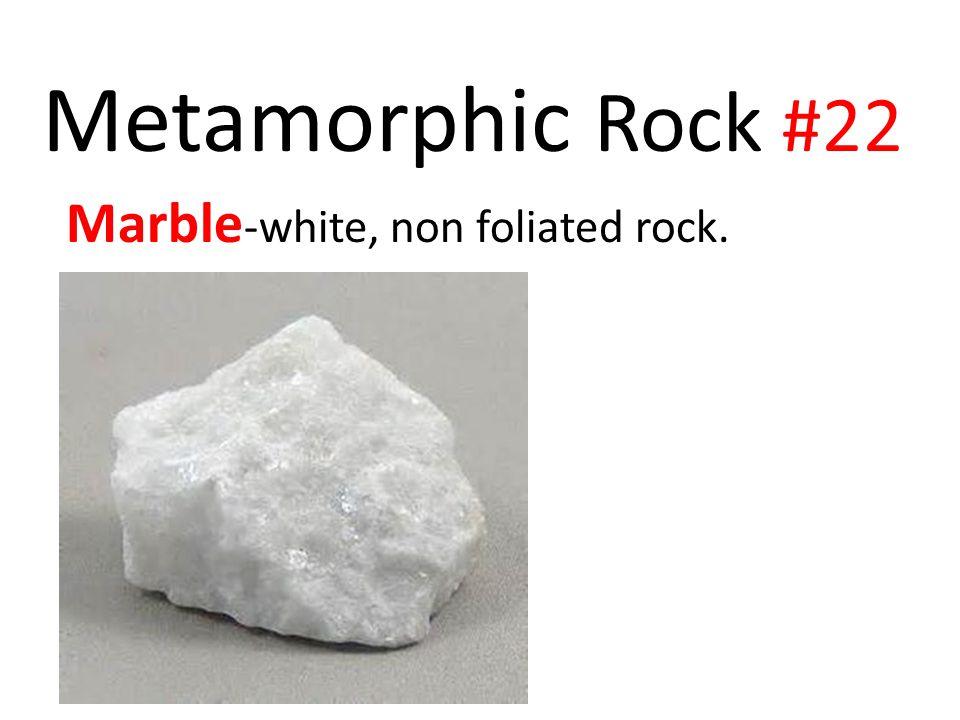 Metamorphic Rock #22 Marble-white, non foliated rock.