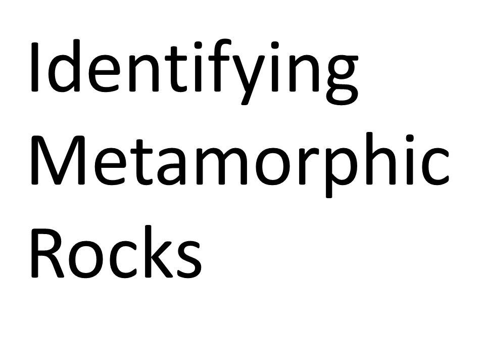 Identifying Metamorphic Rocks