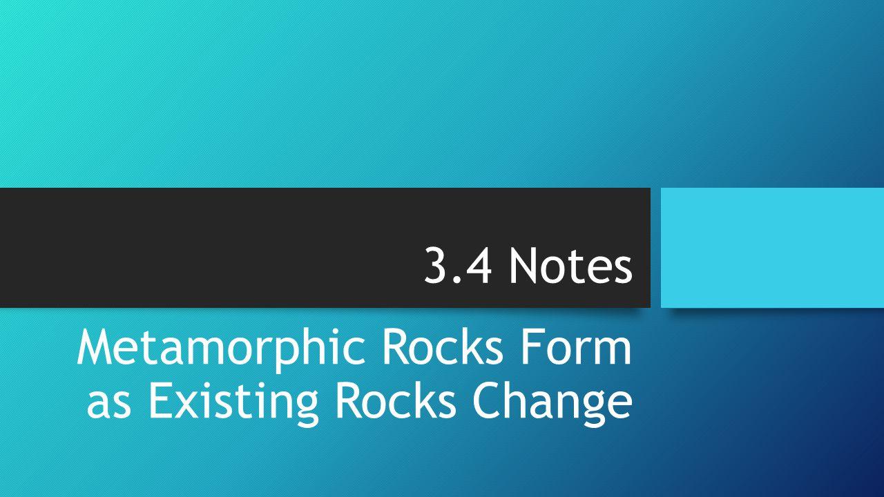 Metamorphic Rocks Form as Existing Rocks Change