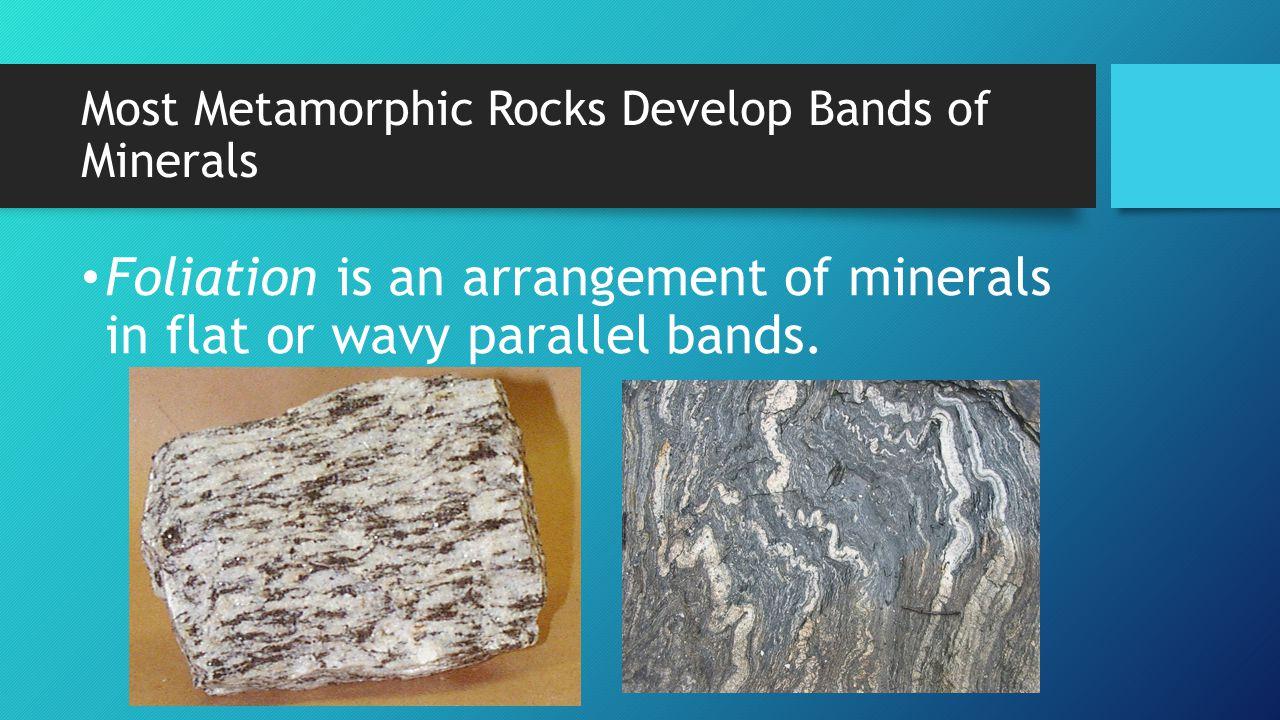 Most Metamorphic Rocks Develop Bands of Minerals