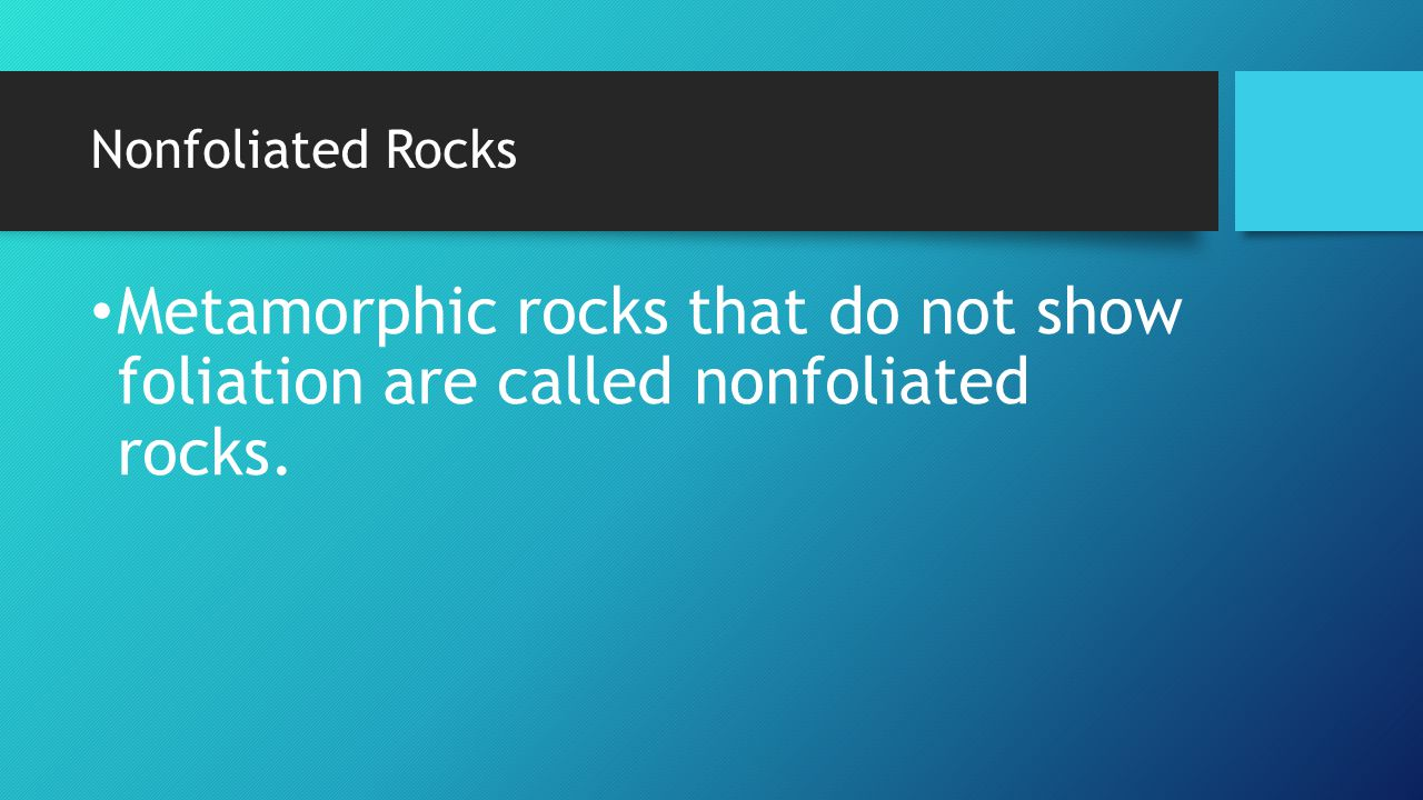 Nonfoliated Rocks Metamorphic rocks that do not show foliation are called nonfoliated rocks.