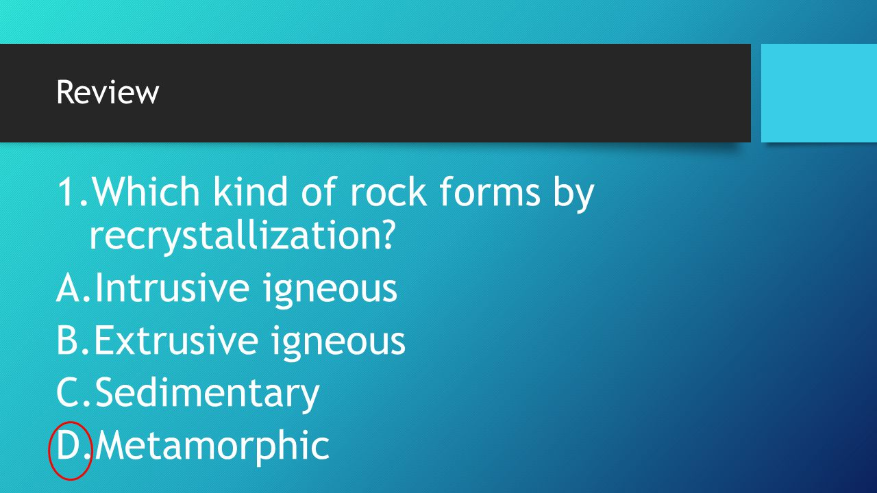 Which kind of rock forms by recrystallization Intrusive igneous