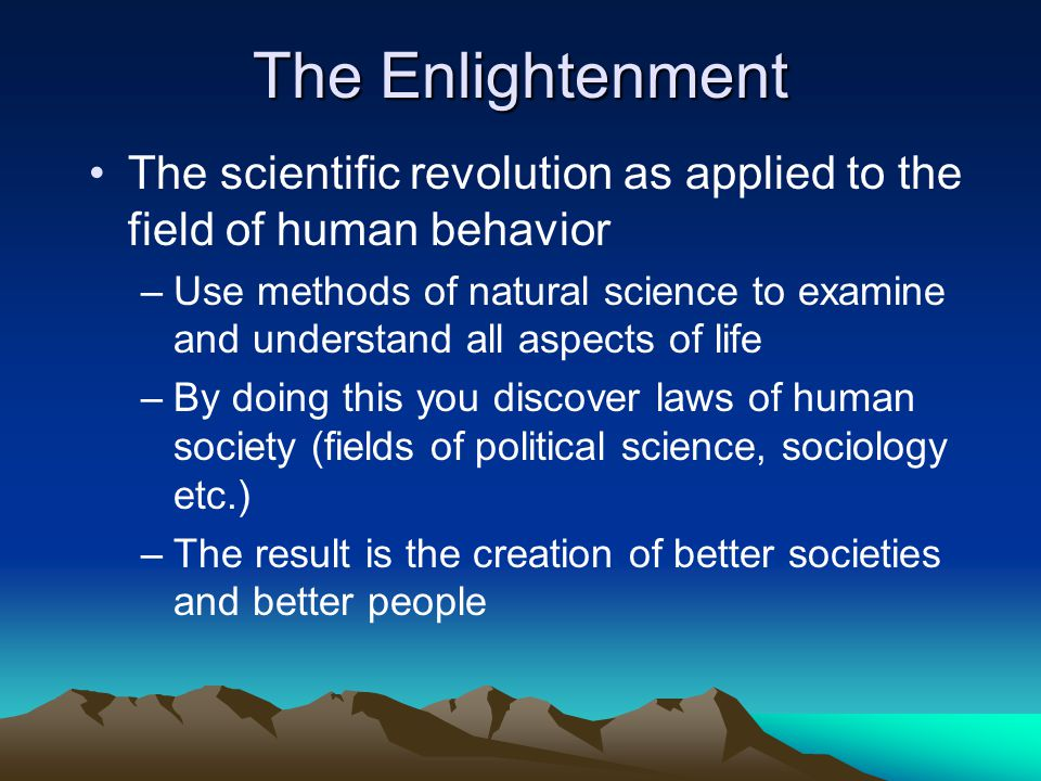 The Enlightenment The scientific revolution as applied to the field of human behavior.