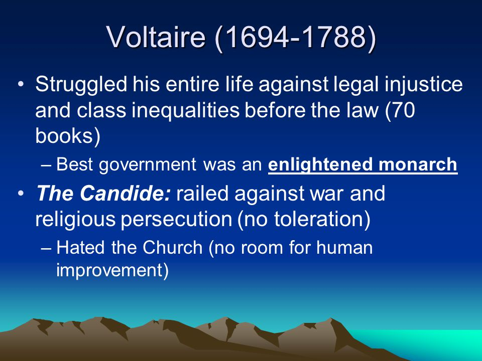 Voltaire (1694-1788) Struggled his entire life against legal injustice and class inequalities before the law (70 books)