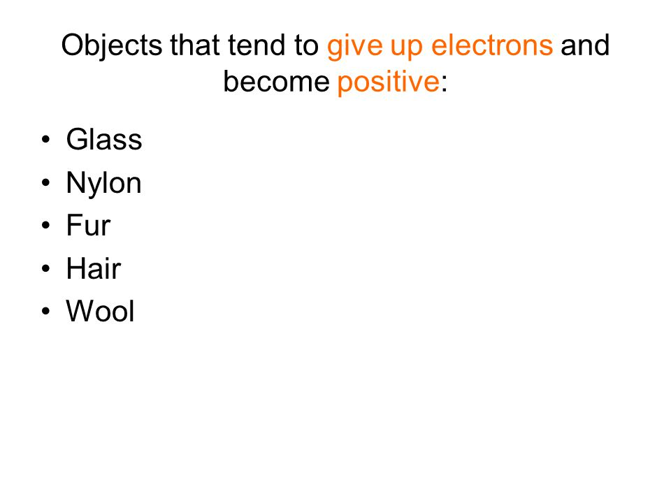 Objects that tend to give up electrons and become positive: