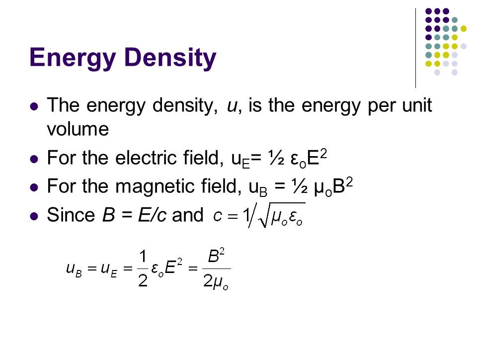 Energy Density The energy density, u, is the energy per unit volume