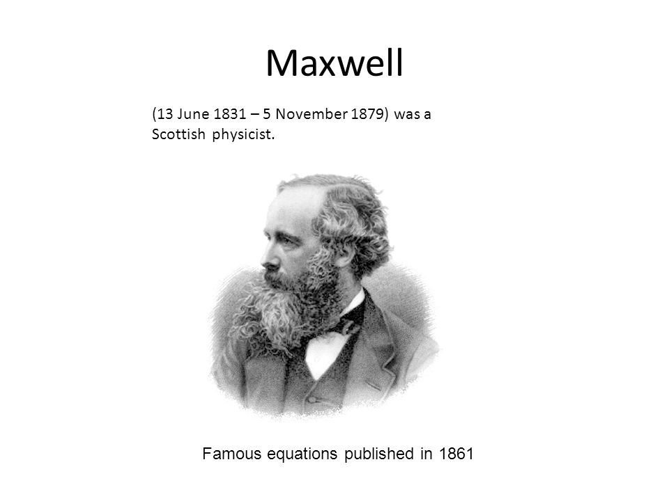 Maxwell (13 June 1831 – 5 November 1879) was a Scottish physicist.
