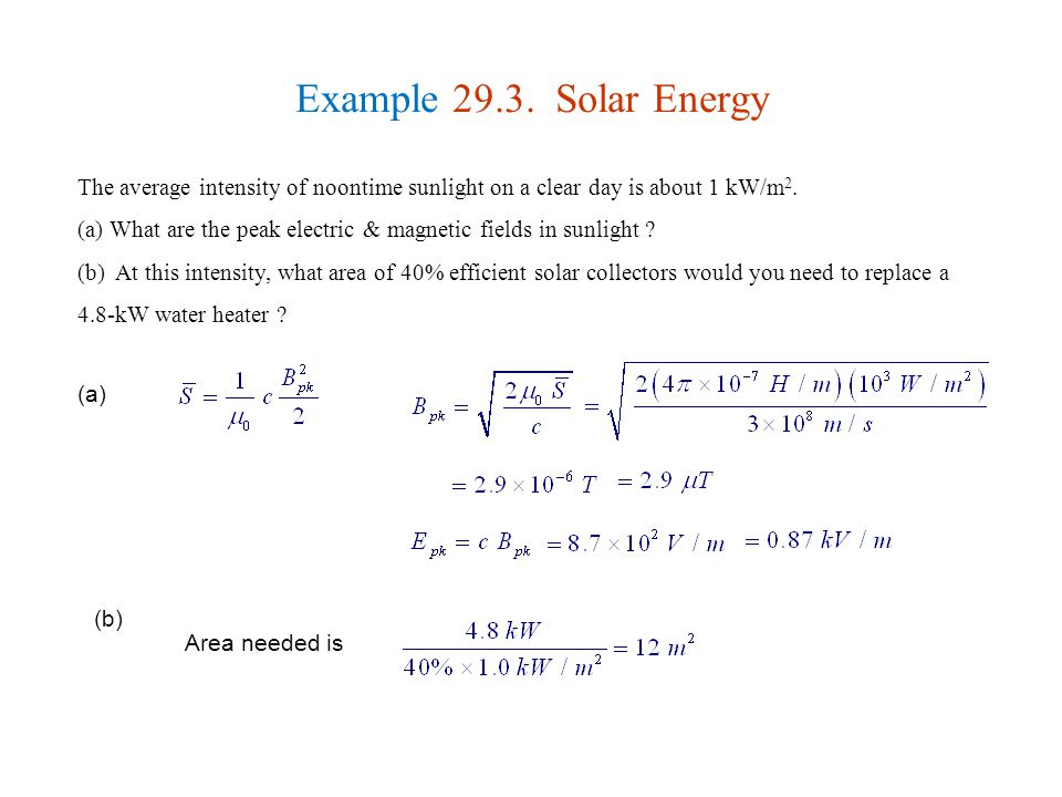 Example 29.3. Solar Energy The average intensity of noontime sunlight on a clear day is about 1 kW/m2.