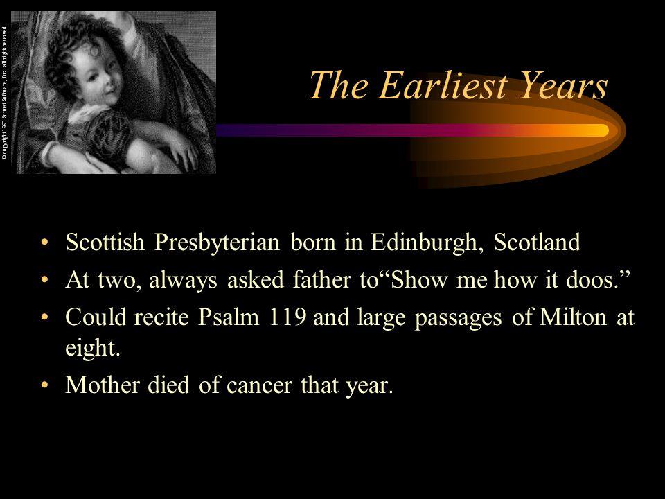 The Earliest Years Scottish Presbyterian born in Edinburgh, Scotland