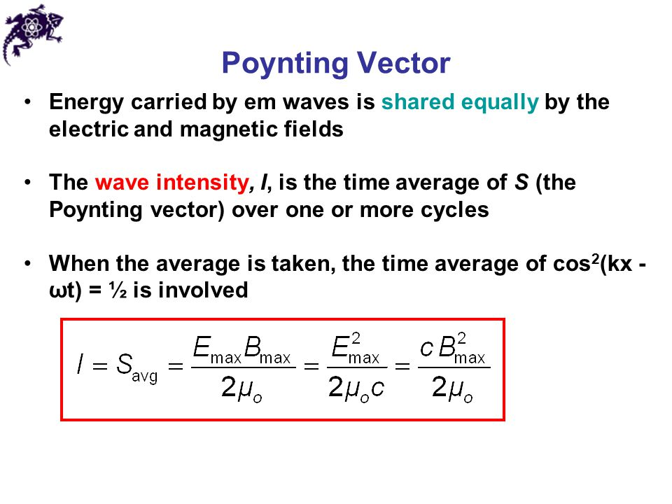 Poynting Vector Energy carried by em waves is shared equally by the electric and magnetic fields.