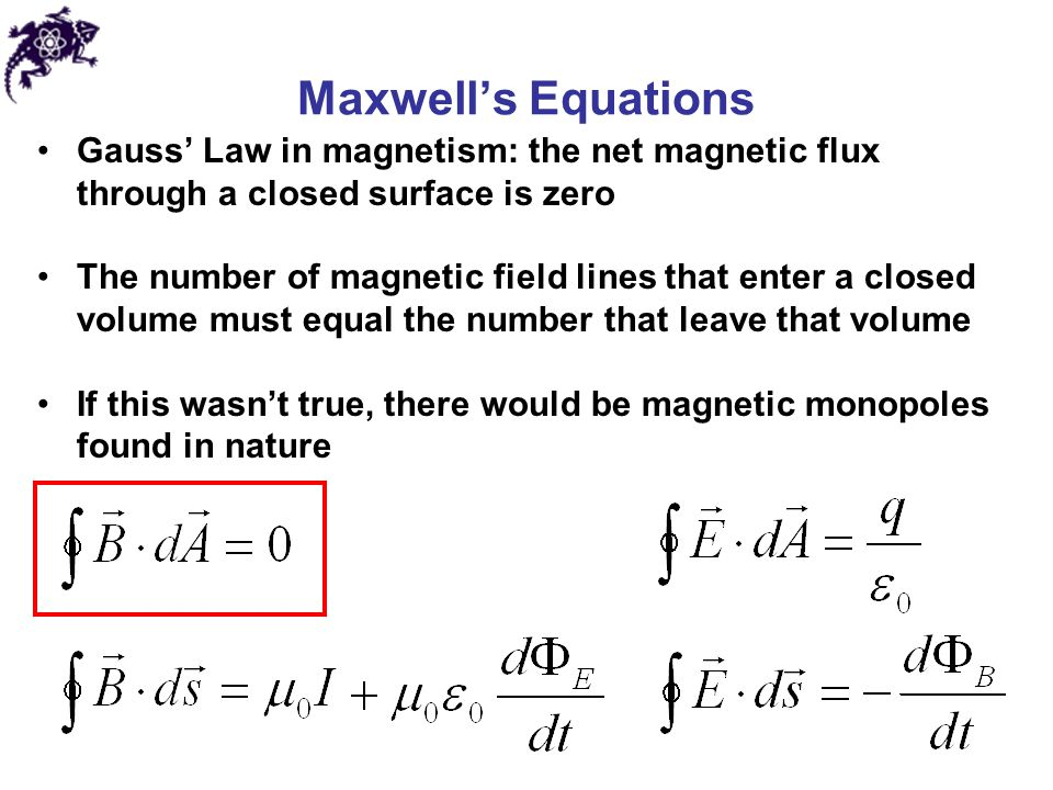 Maxwell's Equations Gauss' Law in magnetism: the net magnetic flux through a closed surface is zero.