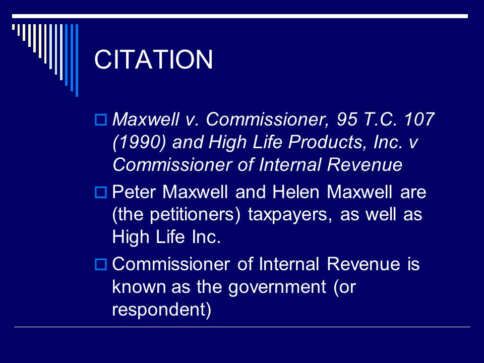 CITATION Maxwell v. Commissioner, 95 T.C. 107 (1990) and High Life Products, Inc. v Commissioner of Internal Revenue.