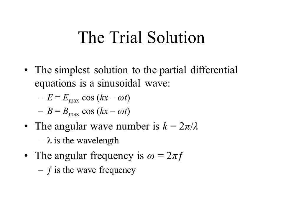 The Trial Solution The simplest solution to the partial differential equations is a sinusoidal wave: