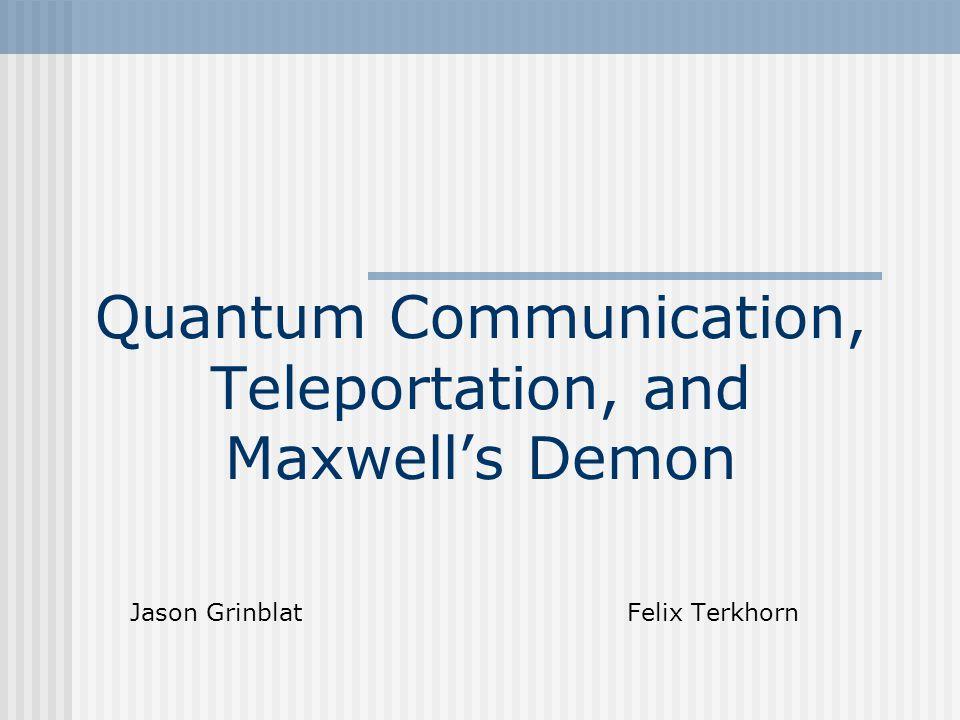 Quantum Communication, Teleportation, and Maxwell's Demon
