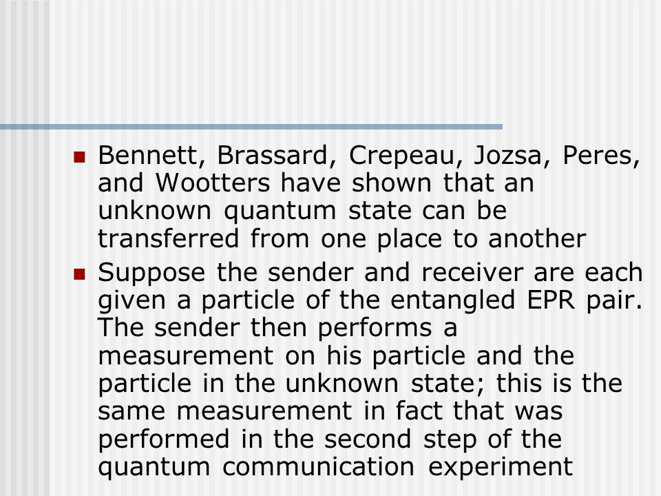 Bennett, Brassard, Crepeau, Jozsa, Peres, and Wootters have shown that an unknown quantum state can be transferred from one place to another