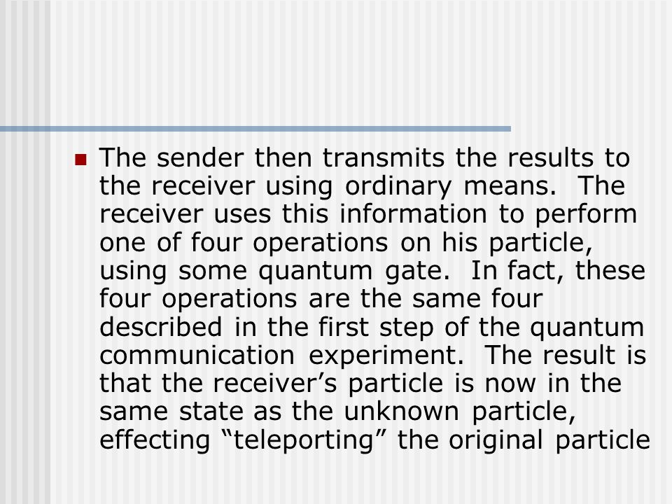 The sender then transmits the results to the receiver using ordinary means.