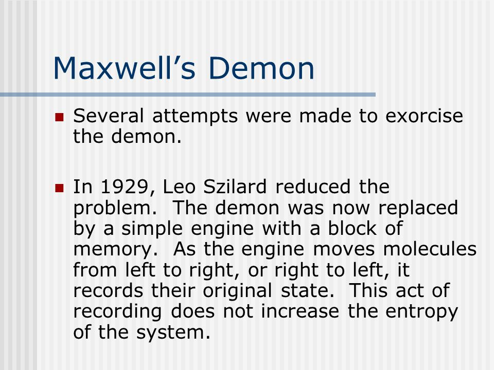 Maxwell's Demon Several attempts were made to exorcise the demon.