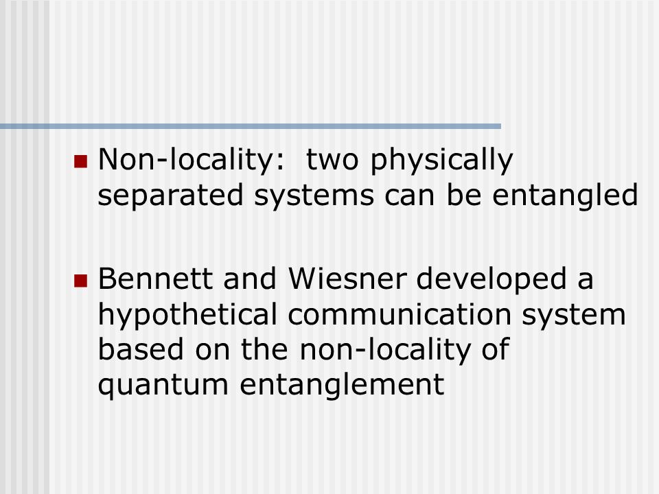 Non-locality: two physically separated systems can be entangled