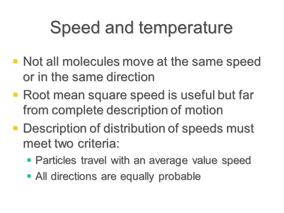 Speed and temperature Not all molecules move at the same speed or in the same direction.