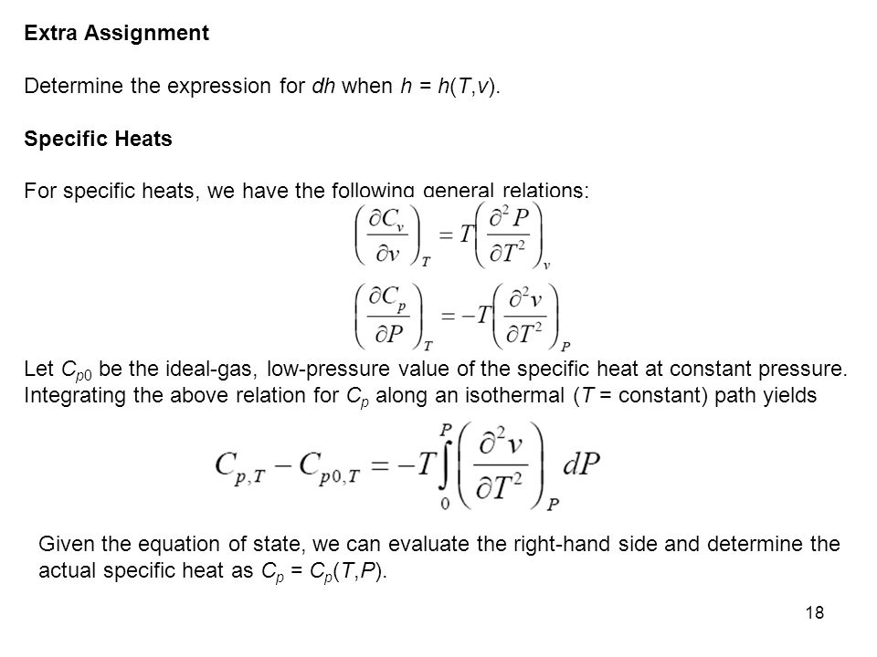 Extra Assignment Determine the expression for dh when h = h(T,v). Specific Heats. For specific heats, we have the following general relations: