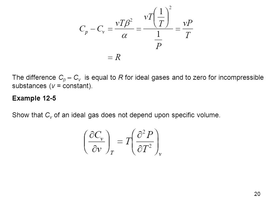 The difference Cp – Cv is equal to R for ideal gases and to zero for incom­pressible substances (v = constant).