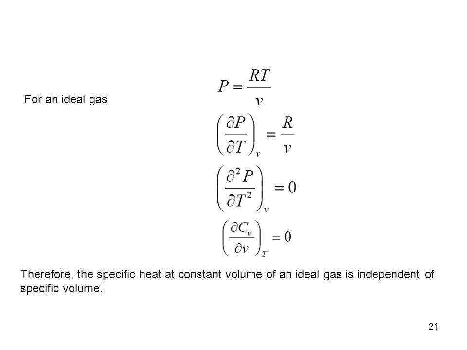 For an ideal gas Therefore, the specific heat at constant volume of an ideal gas is independent of specific volume.