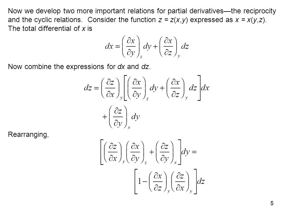 Now we develop two more important relations for partial derivatives—the reciprocity and the cyclic relations. Consider the function z = z(x,y) expressed as x = x(y,z). The total differential of x is