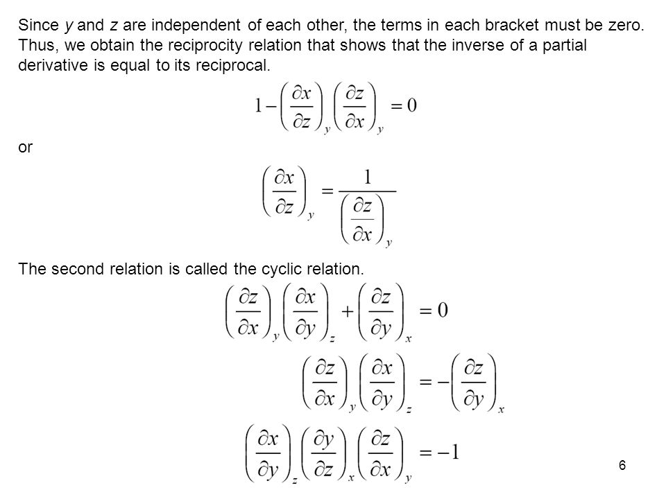 Since y and z are independent of each other, the terms in each bracket must be zero. Thus, we obtain the reciprocity relation that shows that the inverse of a partial derivative is equal to its reciprocal.