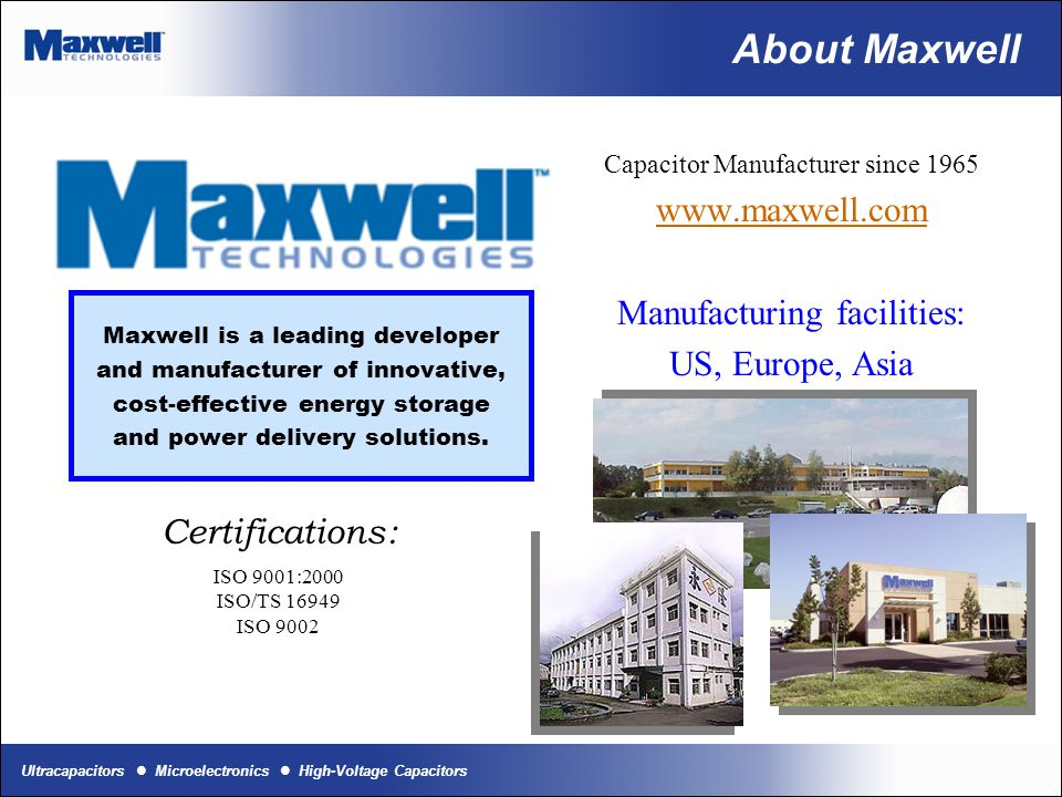 About Maxwell www.maxwell.com Manufacturing facilities: