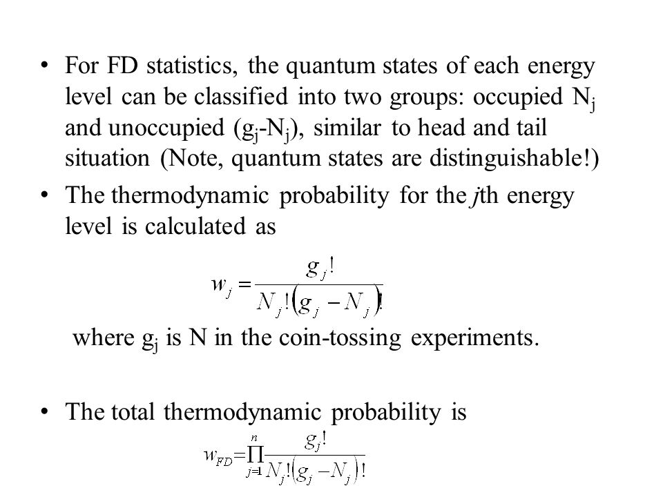 For FD statistics, the quantum states of each energy level can be classified into two groups: occupied Nj and unoccupied (gj-Nj), similar to head and tail situation (Note, quantum states are distinguishable!)