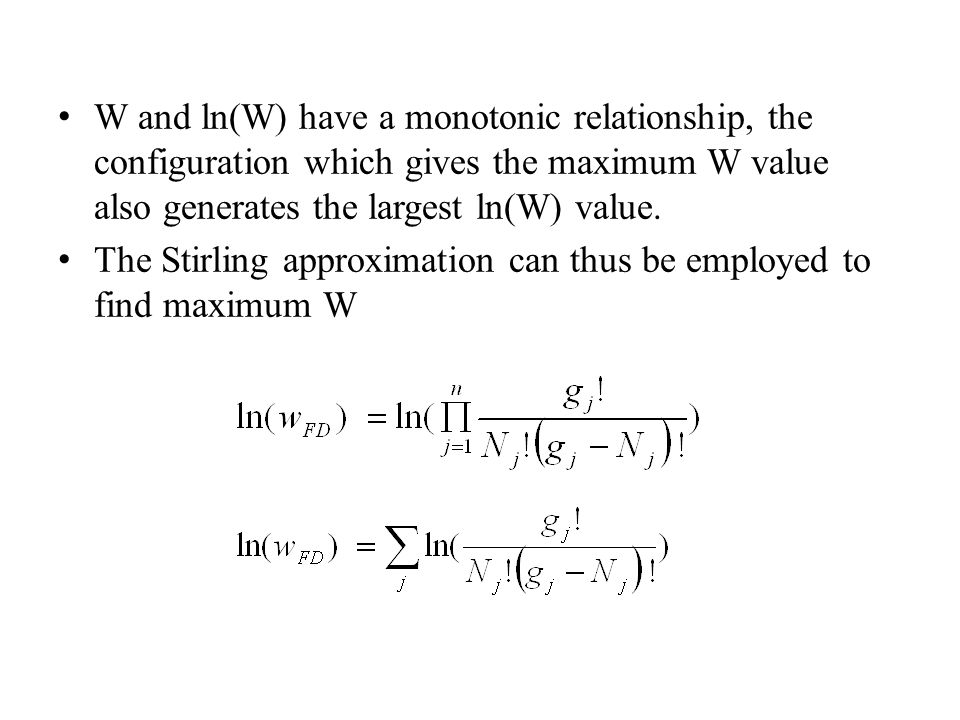 W and ln(W) have a monotonic relationship, the configuration which gives the maximum W value also generates the largest ln(W) value.
