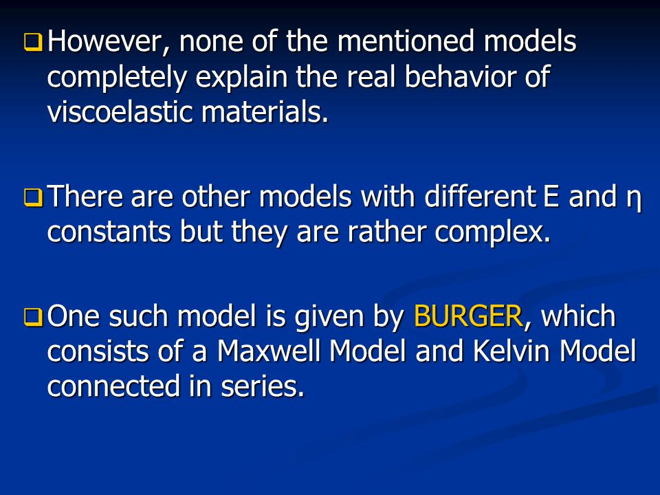 However, none of the mentioned models completely explain the real behavior of viscoelastic materials.