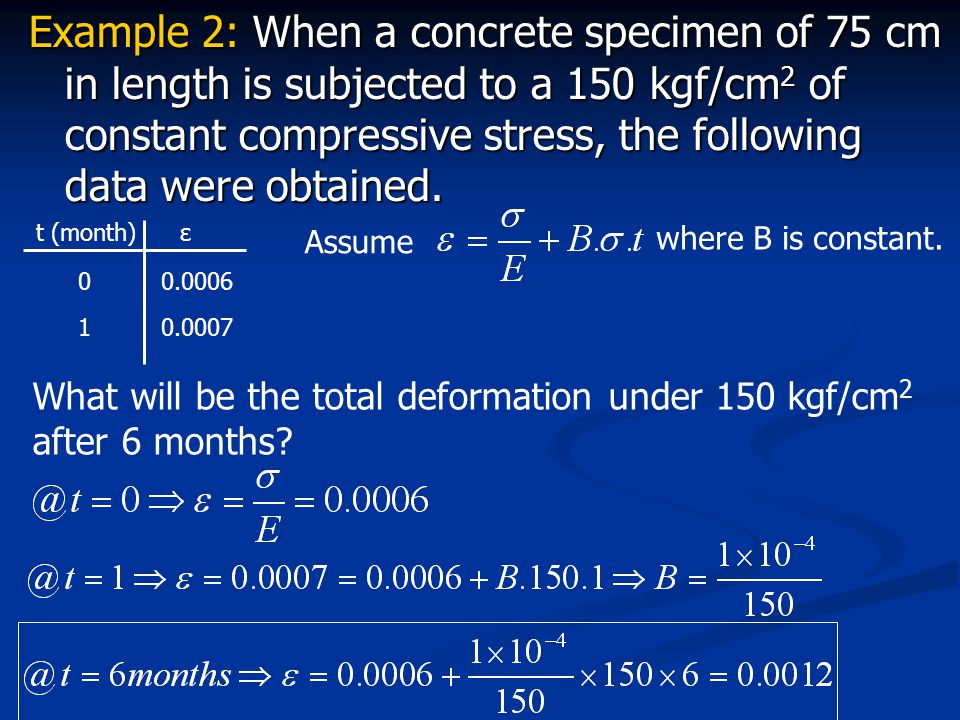Example 2: When a concrete specimen of 75 cm in length is subjected to a 150 kgf/cm2 of constant compressive stress, the following data were obtained.
