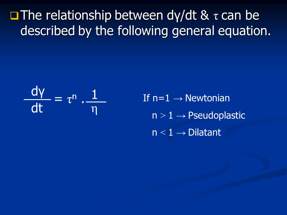 The relationship between dγ/dt & τ can be described by the following general equation.