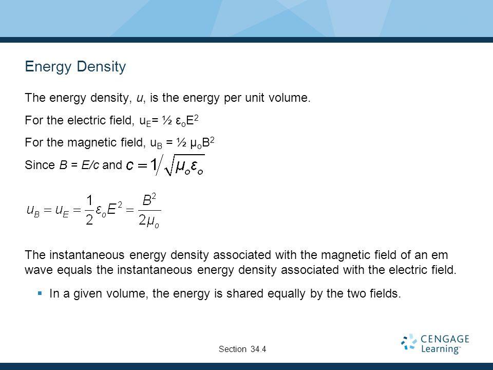 Energy Density The energy density, u, is the energy per unit volume.