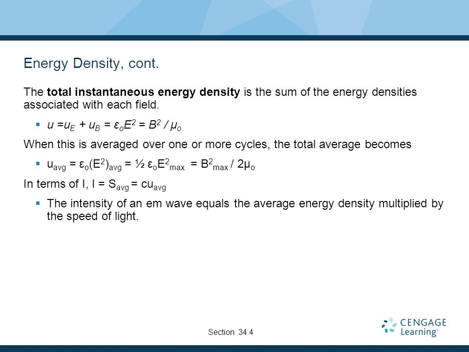 Energy Density, cont. The total instantaneous energy density is the sum of the energy densities associated with each field.