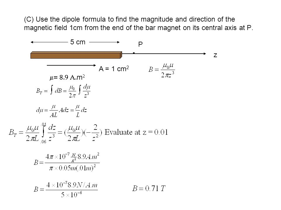 (C) Use the dipole formula to find the magnitude and direction of the magnetic field 1cm from the end of the bar magnet on its central axis at P.