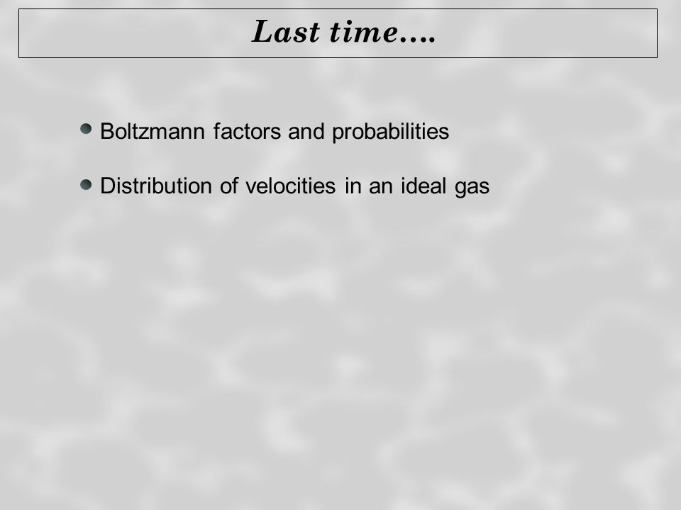 Last time…. Boltzmann factors and probabilities