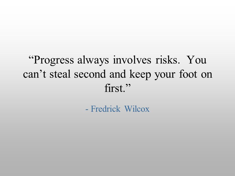 Progress always involves risks