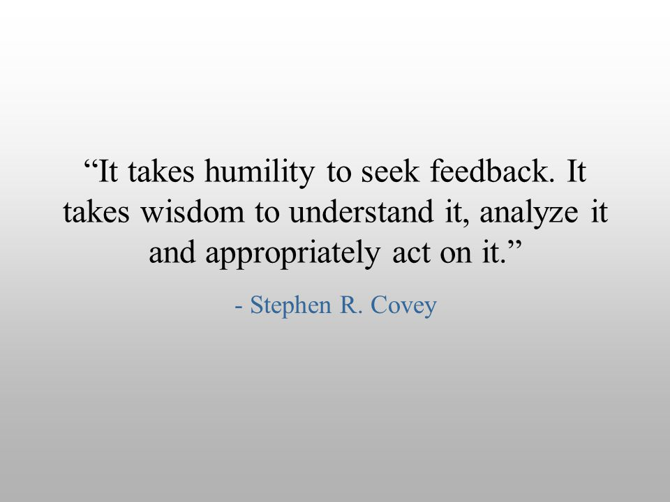 It takes humility to seek feedback