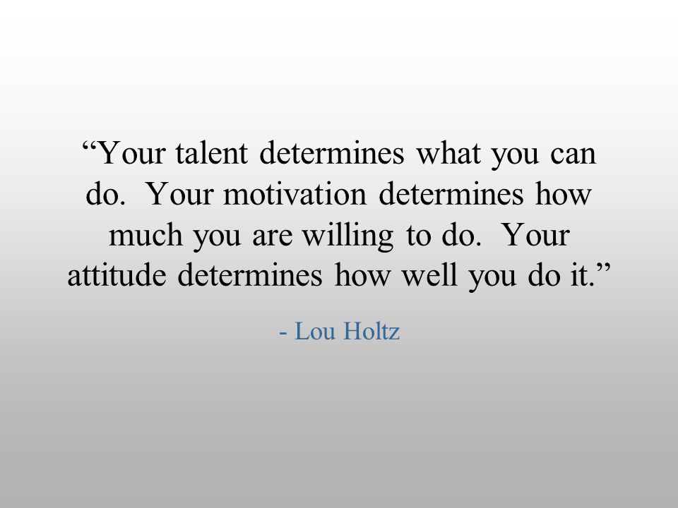 Your talent determines what you can do