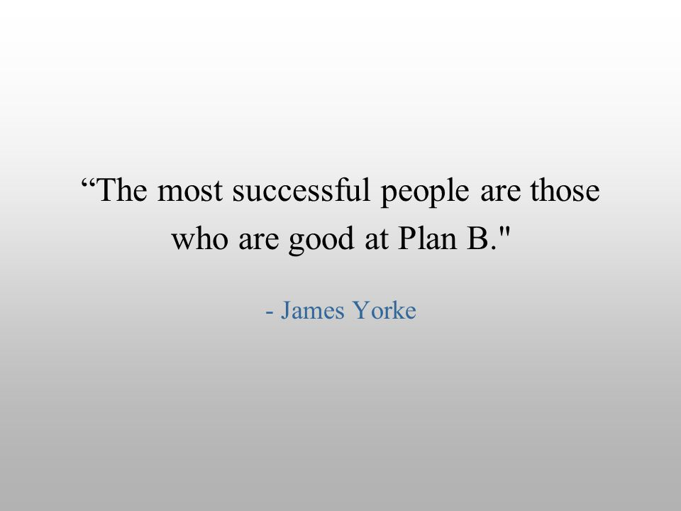 The most successful people are those who are good at Plan B.