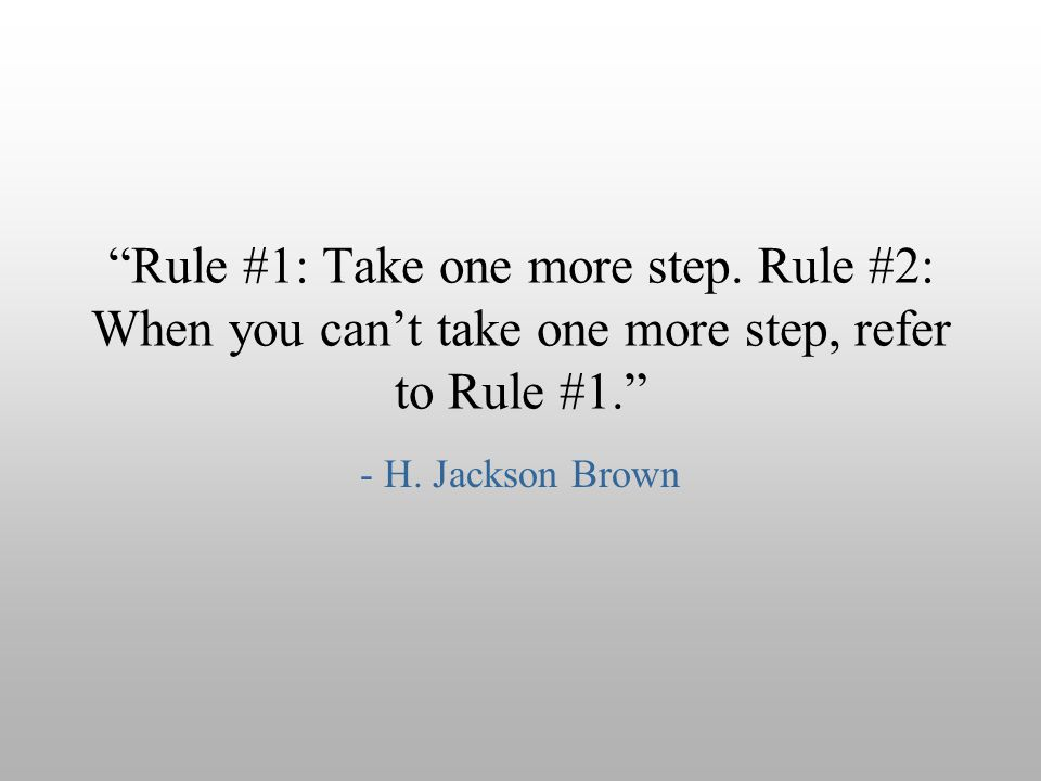Rule #1: Take one more step