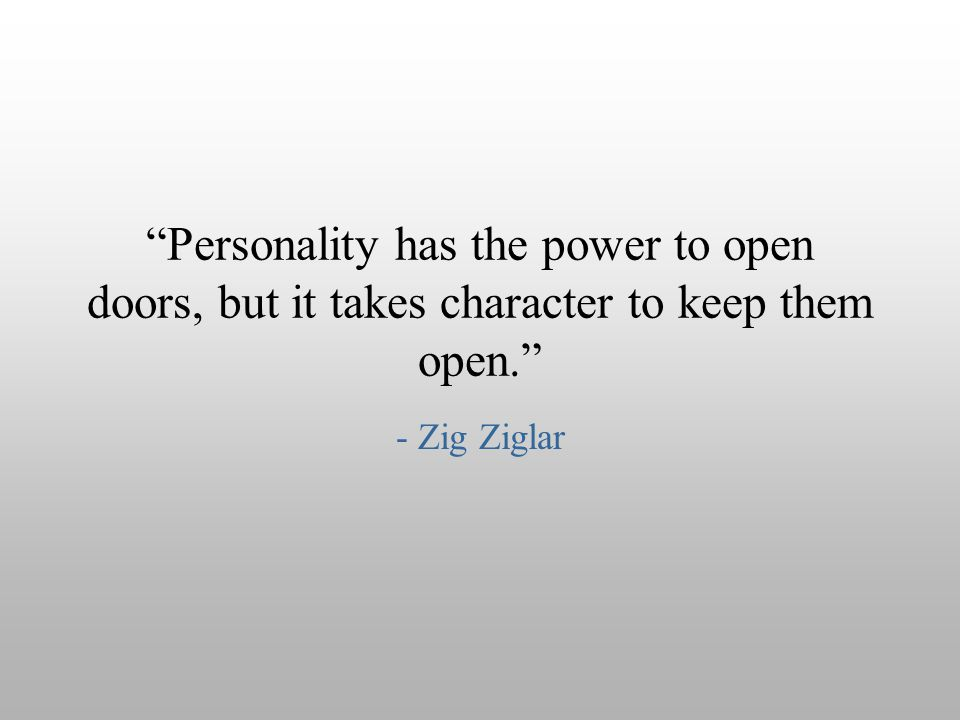 Personality has the power to open doors, but it takes character to keep them open.